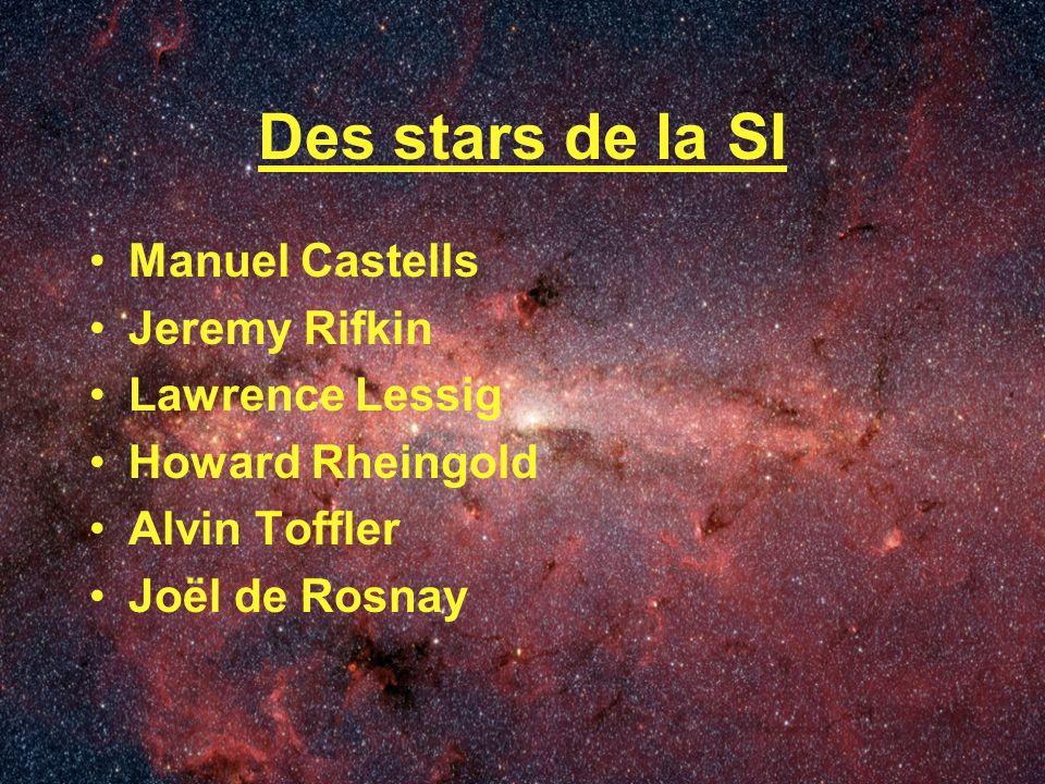 Des stars de la SI Manuel Castells Jeremy Rifkin Lawrence Lessig Howard Rheingold Alvin Toffler Joël de Rosnay