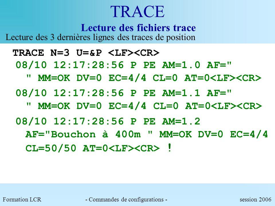 Formation LCR- Commandes de configurations - session 2006 TRACE Lecture des fichiers trace Lecture des 3 dernières lignes des commandes reçues précéda