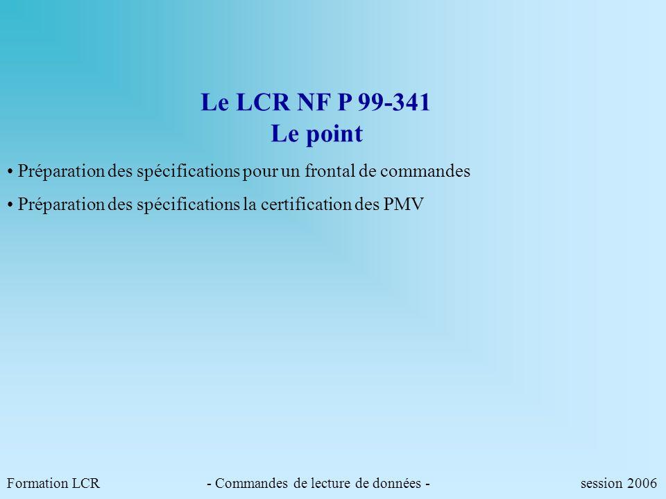 Formation LCR- Commandes de configurations - session 2006 PS Commande de lecture du panneau PA AM=1.0 AF= « BOUCHON A 400M » AM=3 AF=2 <CR> ! PA AM=1.