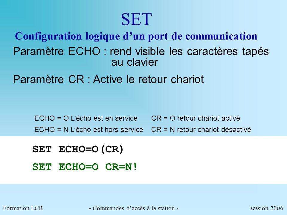Formation LCR- Commandes daccès au PMV - session 2006 CFID Configuration de lidentifiant et du mot de passe ID SECRET(CR) ! CFID 1=ANGERS/SECRET(CR) !