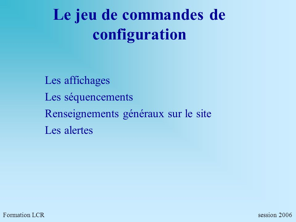CFMP Configuration des macro commandes Formation LCR- Commandes de configurations - session 2006 CFMP BOUCHON <CR> BOUCHON/1 PA AM=1.0 AF=BOU4 AM=1.1 AF= RALENTIR <LF><CR> BOUCHON/2 PM NEUTRE <LF><CR> BOUCHON/3 TP=500 .