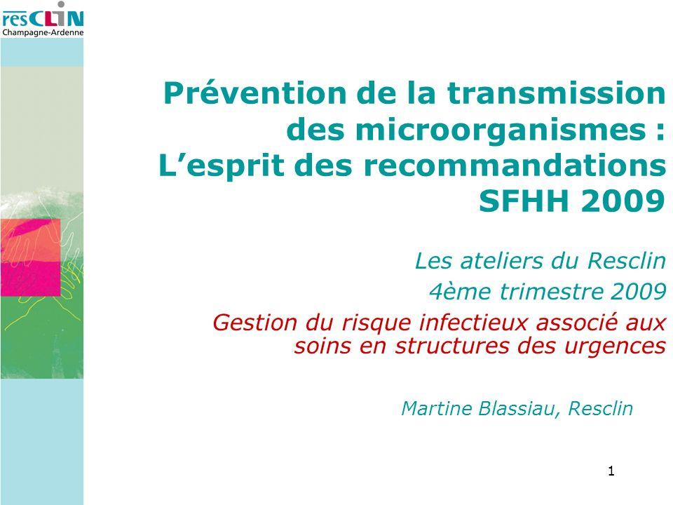 1 Martine Blassiau, Resclin Prévention de la transmission des microorganismes : Lesprit des recommandations SFHH 2009 Les ateliers du Resclin 4ème tri