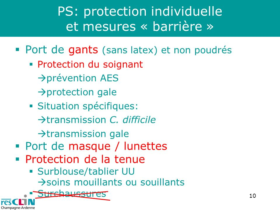 10 PS: protection individuelle et mesures « barrière » Port de gants (sans latex) et non poudrés Protection du soignant prévention AES protection gale