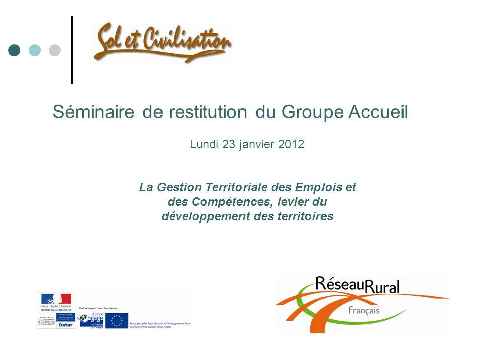 Séminaire de restitution du Groupe Accueil Lundi 23 janvier 2012 La Gestion Territoriale des Emplois et des Compétences, levier du développement des territoires