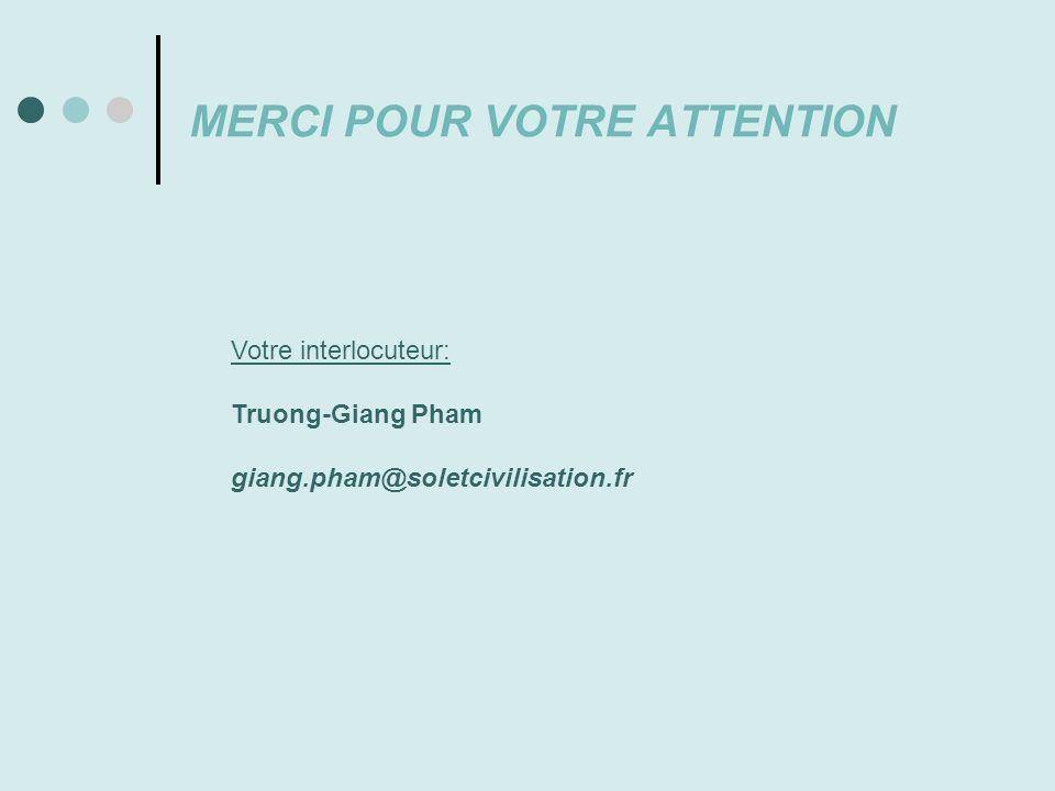 MERCI POUR VOTRE ATTENTION Votre interlocuteur: Truong-Giang Pham giang.pham@soletcivilisation.fr