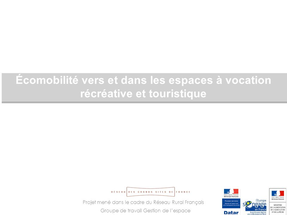 Projet mené dans le cadre du Réseau Rural Français Groupe de travail Gestion de lespace Écomobilité vers et dans les espaces à vocation récréative et touristique