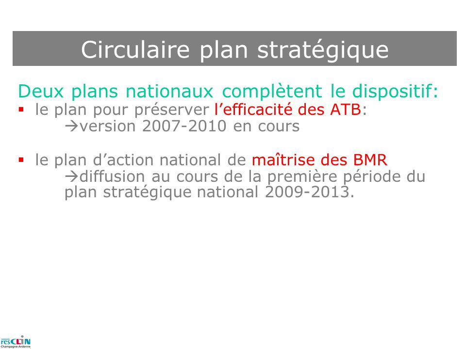 Deux plans nationaux complètent le dispositif: le plan pour préserver lefficacité des ATB: version 2007-2010 en cours le plan daction national de maît