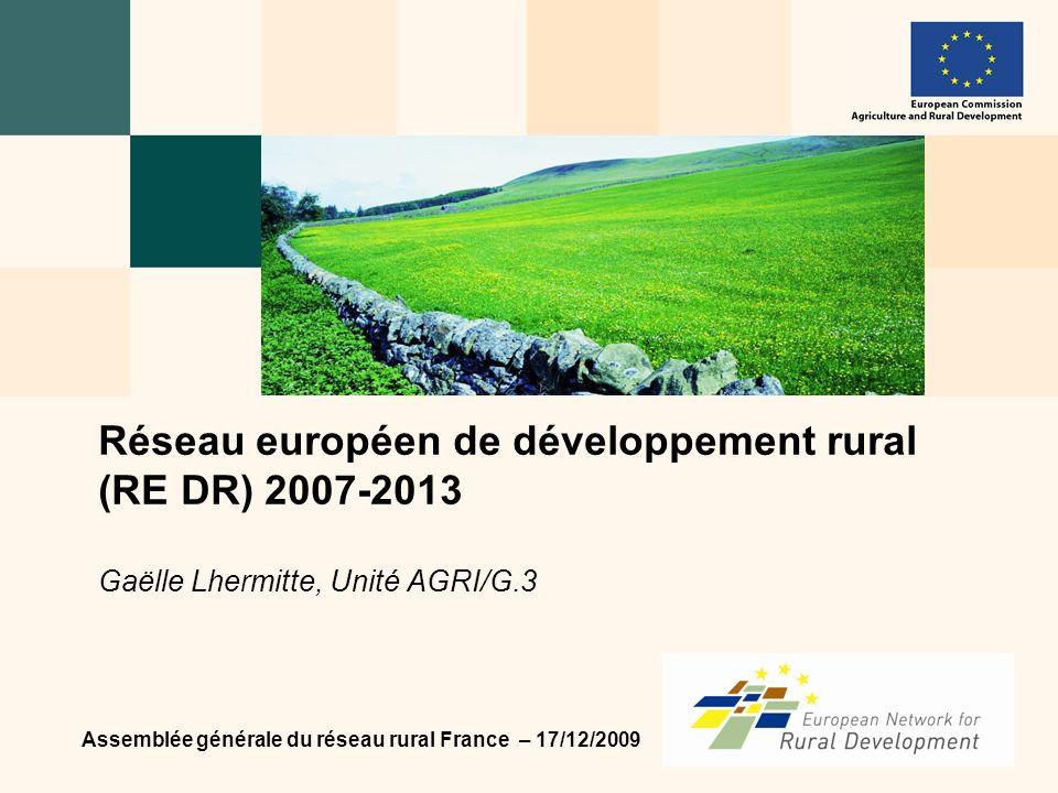 Assemblée générale du réseau rural France – 17/12/2009 Réseau européen de développement rural (RE DR) 2007-2013 Gaëlle Lhermitte, Unité AGRI/G.3