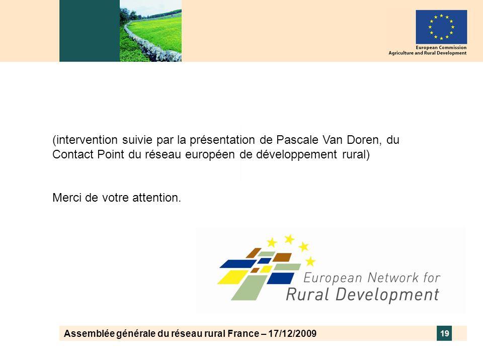 Assemblée générale du réseau rural France – 17/12/2009 19 (intervention suivie par la présentation de Pascale Van Doren, du Contact Point du réseau eu