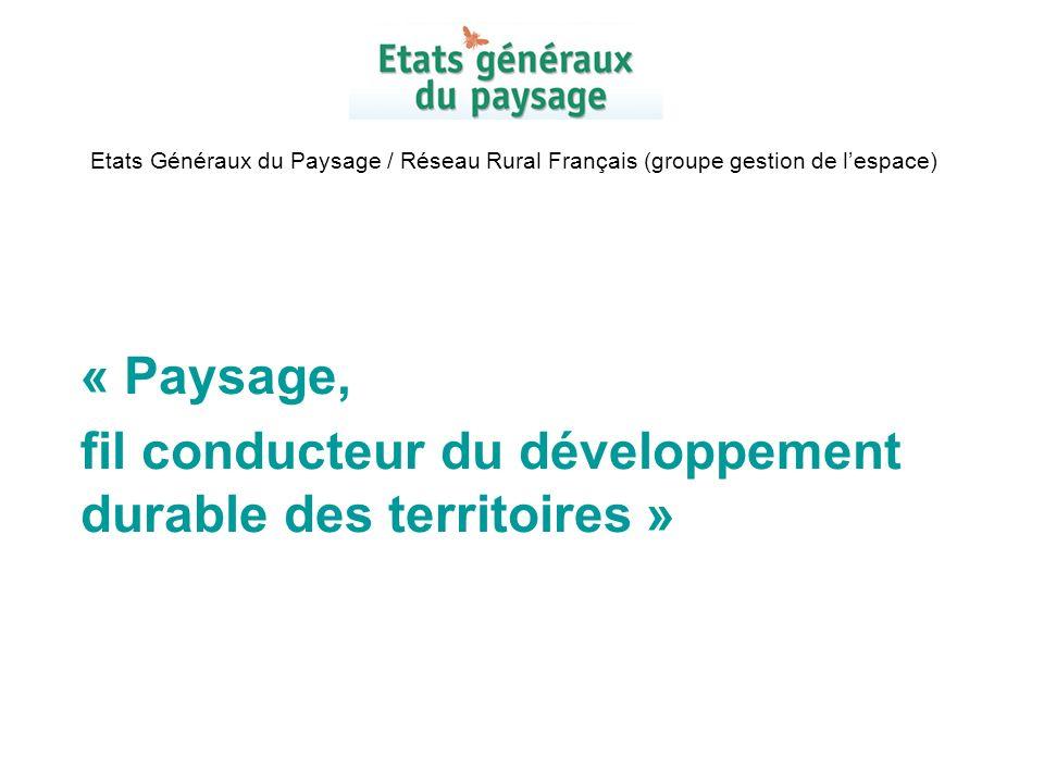 Etats Généraux du Paysage / Réseau Rural Français (groupe gestion de lespace) « Paysage, fil conducteur du développement durable des territoires »