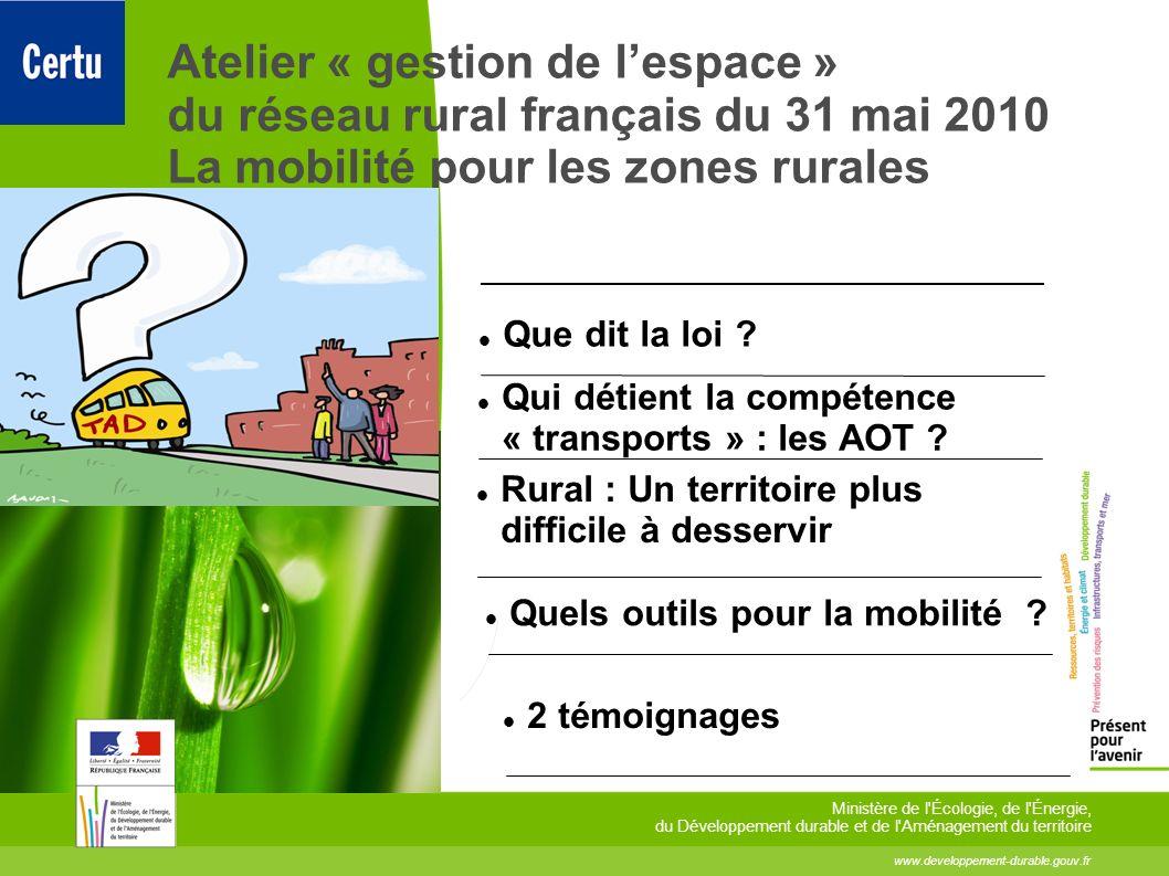 Atelier « gestion de lespace » du réseau rural français du 31 mai 2010 La mobilité pour les zones rurales Que dit la loi ? Qui détient la compétence «
