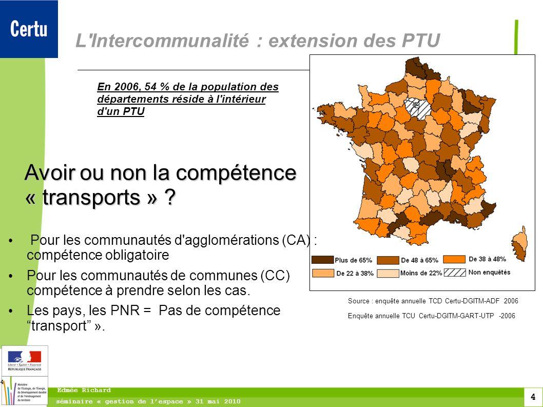 4 séminaire « gestion de lespace » 31 mai 2010 Edmée Richard 4 L'Intercommunalité : extension des PTU En 2006, 54 % de la population des départements