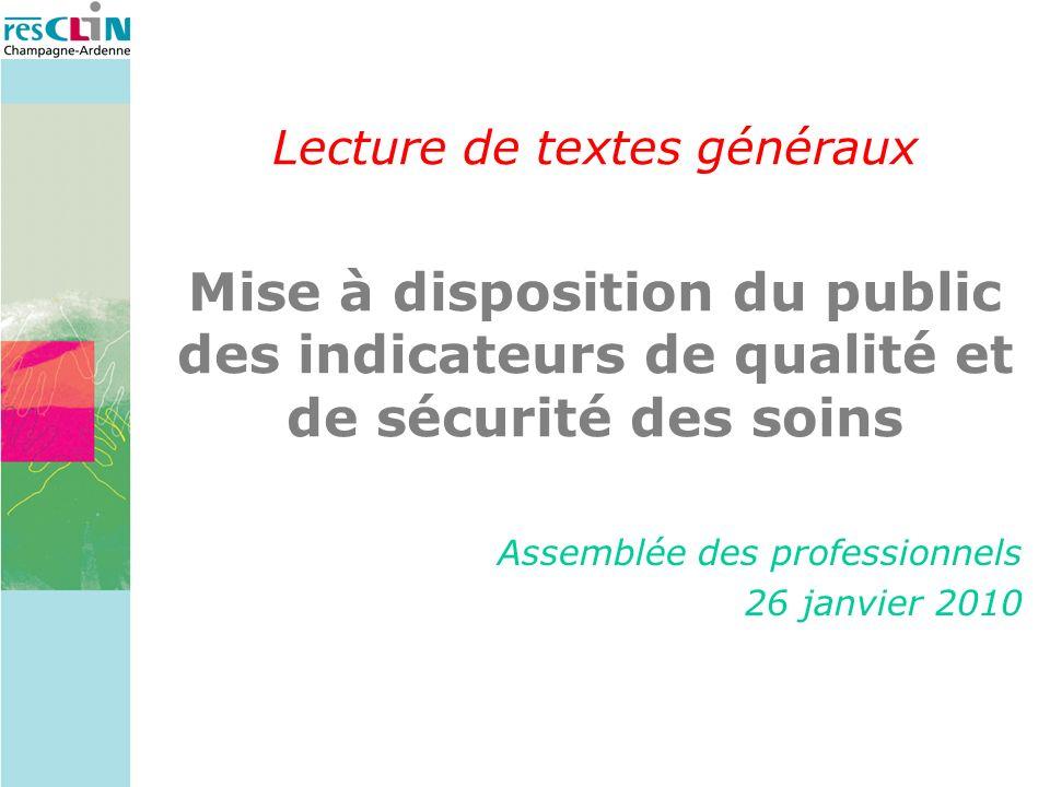 Lecture de textes généraux Mise à disposition du public des indicateurs de qualité et de sécurité des soins Assemblée des professionnels 26 janvier 2010