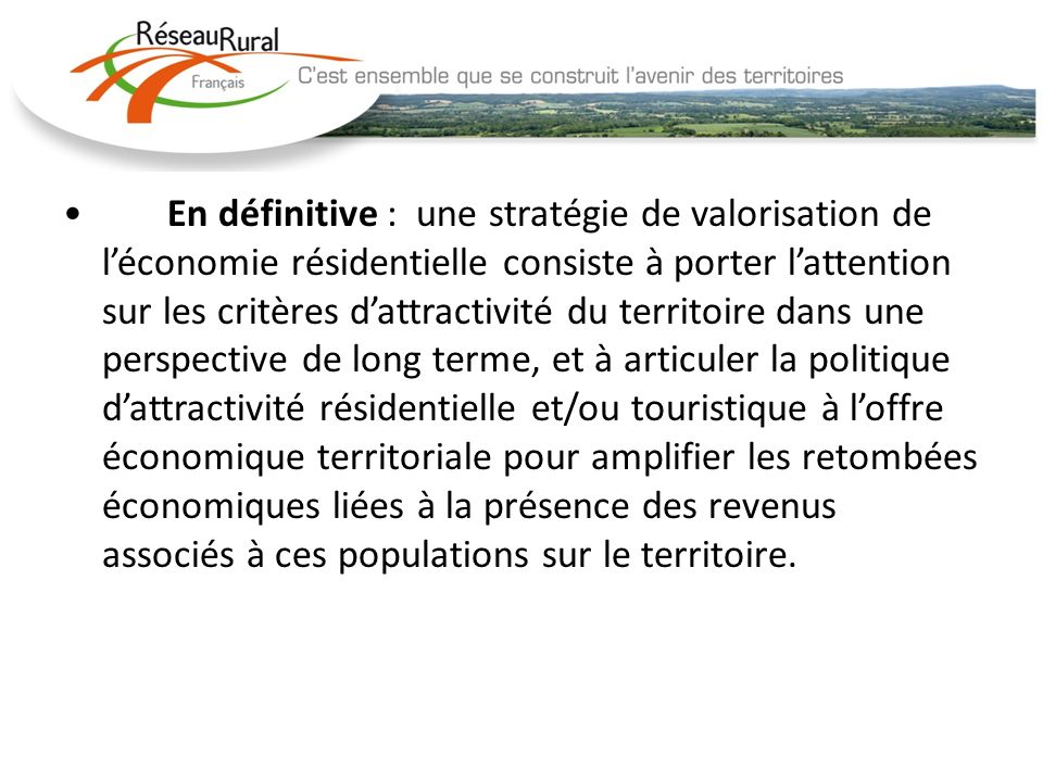 En définitive : une stratégie de valorisation de léconomie résidentielle consiste à porter lattention sur les critères dattractivité du territoire dan