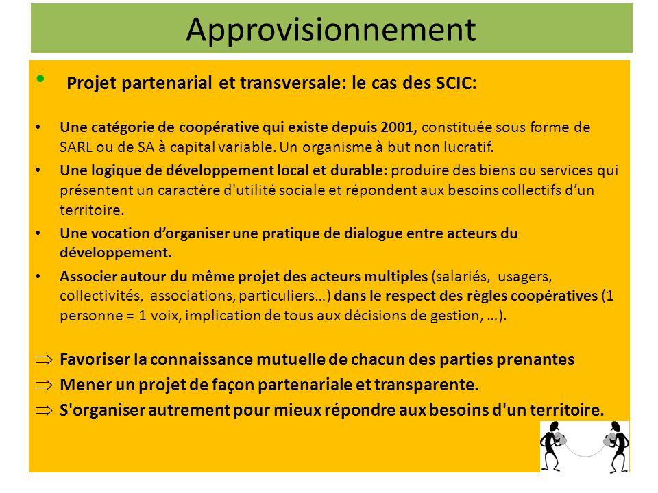 Approvisionnement Projet partenarial et transversale: le cas des SCIC: Une catégorie de coopérative qui existe depuis 2001, constituée sous forme de SARL ou de SA à capital variable.
