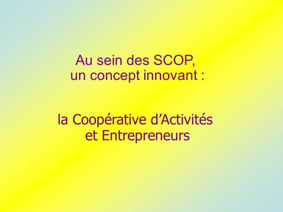 Au sein des SCOP, un concept innovant : la Coopérative dActivités et Entrepreneurs