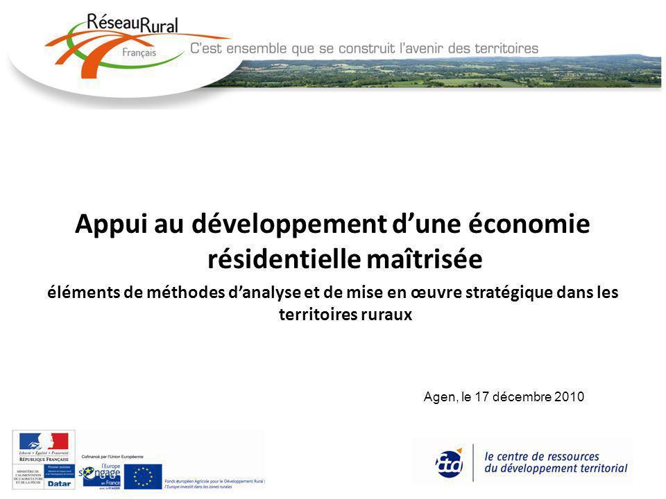 Appui au développement dune économie résidentielle maîtrisée éléments de méthodes danalyse et de mise en œuvre stratégique dans les territoires ruraux Agen, le 17 décembre 2010