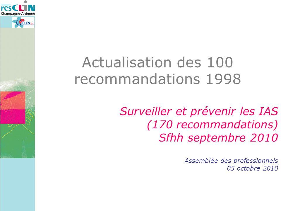 Actualisation des 100 recommandations 1998 Surveiller et prévenir les IAS (170 recommandations) Sfhh septembre 2010 Assemblée des professionnels 05 oc