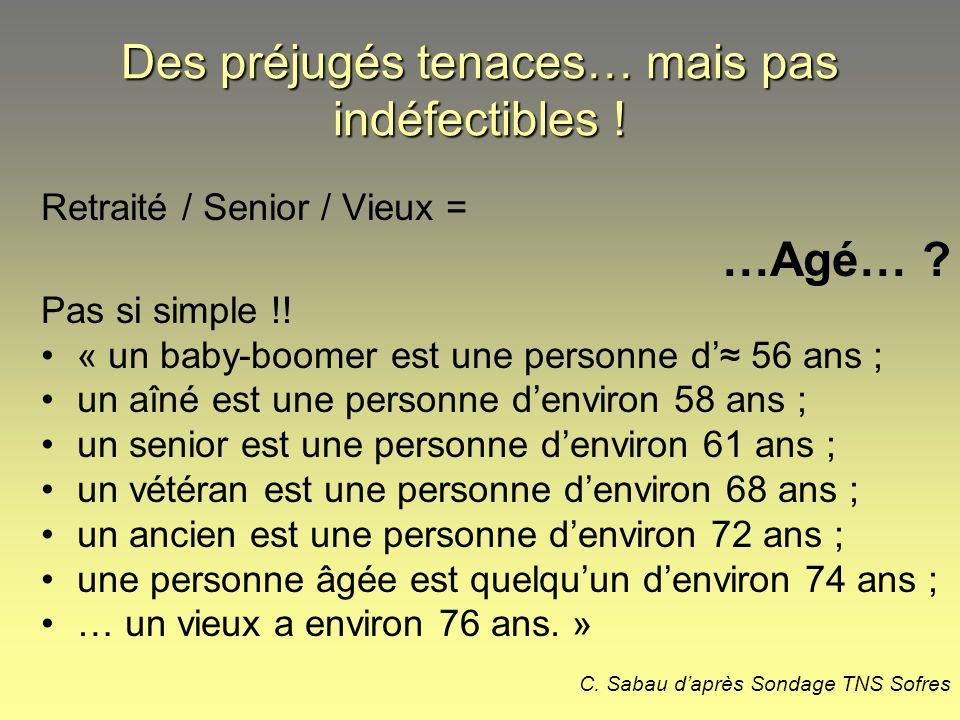 Retraité / Senior / Vieux = …Agé… ? Pas si simple !! « un baby-boomer est une personne d 56 ans ; un aîné est une personne denviron 58 ans ; un senior