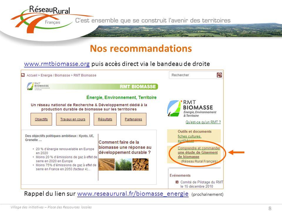 Village des initiatives – Place des Ressources locales 8 Nos recommandations www.rmtbiomasse.org puis accès direct via le bandeau de droite Rappel du