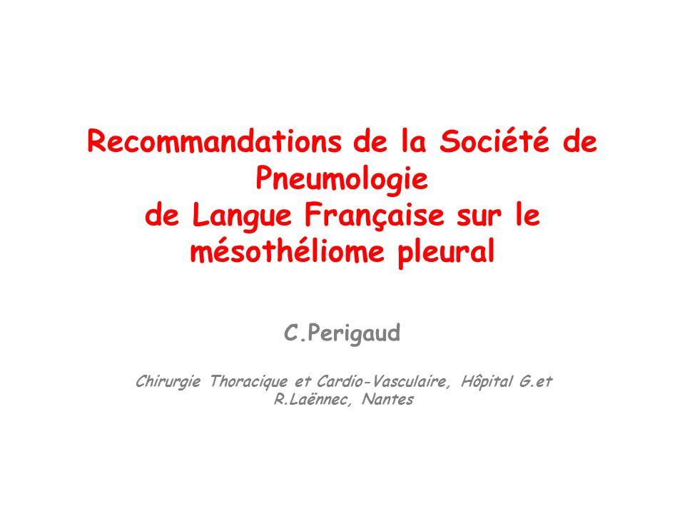 Recommandations de la Société de Pneumologie de Langue Française sur le mésothéliome pleural C.Perigaud Chirurgie Thoracique et Cardio-Vasculaire, Hôp