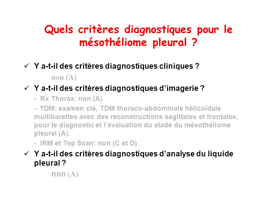 Quels critères diagnostiques pour le mésothéliome pleural ? Y a-t-il des critères diagnostiques cliniques ? non (A) Y a-t-il des critères diagnostique