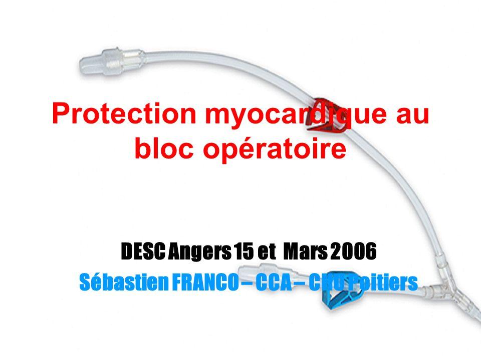 Protection myocardique au bloc opératoire DESC Angers 15 et Mars 2006 Sébastien FRANCO – CCA – CHU Poitiers