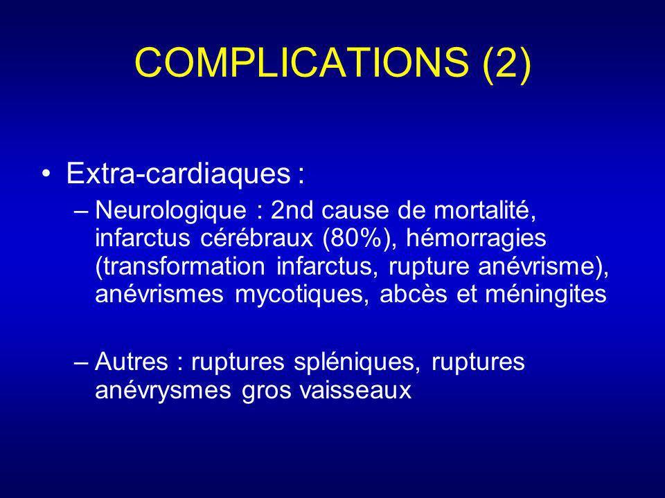 COMPLICATIONS (2) Extra-cardiaques : –Neurologique : 2nd cause de mortalité, infarctus cérébraux (80%), hémorragies (transformation infarctus, rupture