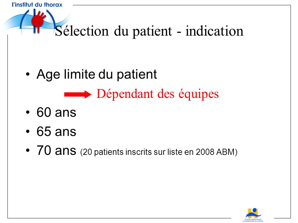 Cardiopathie ischémique sévère avec angor résistant à tout traitement Arythmie ventriculaire réfractaire Sélection du patient - autres indications
