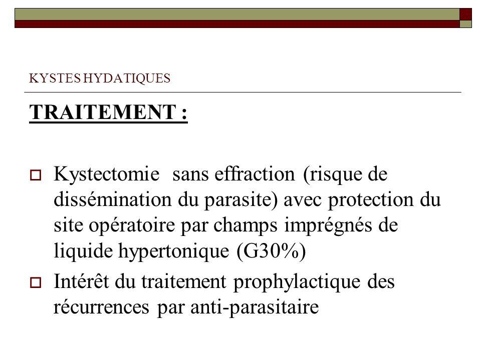 KYSTES HYDATIQUES TRAITEMENT : Kystectomie sans effraction (risque de dissémination du parasite) avec protection du site opératoire par champs imprégn