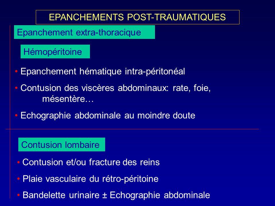 Hémopéritoine Epanchement hématique intra-péritonéal Contusion des viscères abdominaux: rate, foie, mésentère… Echographie abdominale au moindre doute