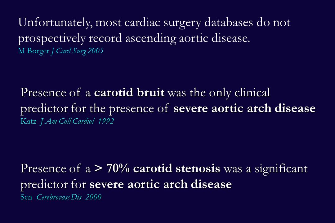 Unfortunately, most cardiac surgery databases do not prospectively record ascending aortic disease. M Borger J Card Surg 2005 Presence of a carotid br