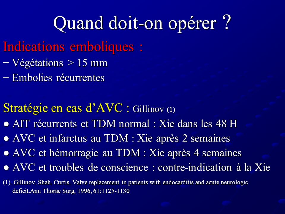 Quand doit-on opérer ? Indications emboliques : Végétations > 15 mm Végétations > 15 mm Embolies récurrentes Embolies récurrentes Stratégie en cas dAV