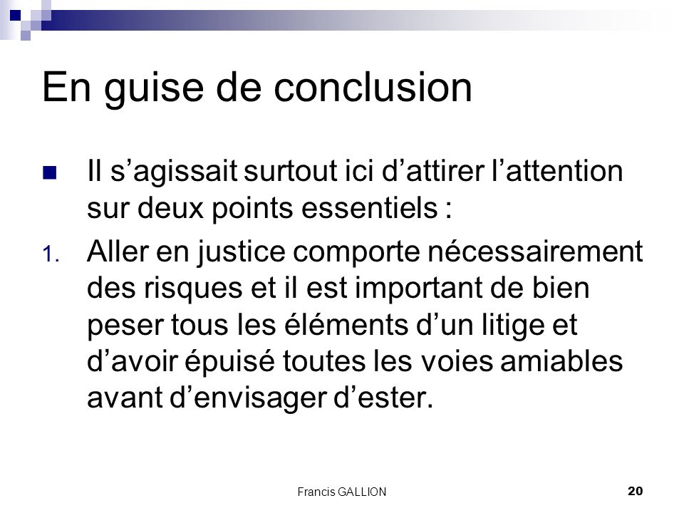 Francis GALLION20 En guise de conclusion Il sagissait surtout ici dattirer lattention sur deux points essentiels : 1.