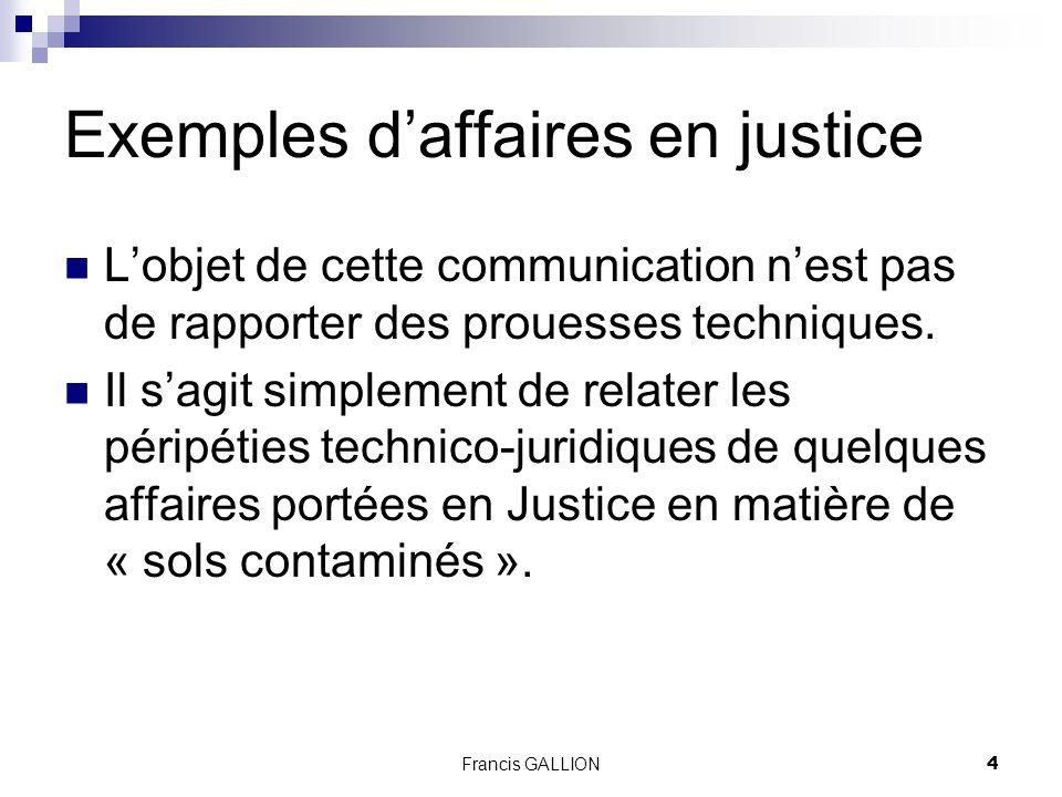 Francis GALLION4 Exemples daffaires en justice Lobjet de cette communication nest pas de rapporter des prouesses techniques.