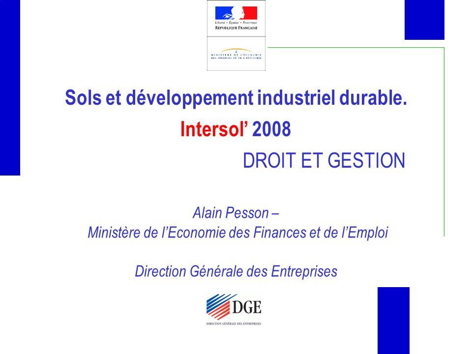 Sols et développement industriel durable. Intersol 2008 DROIT ET GESTION Alain Pesson – Ministère de lEconomie des Finances et de lEmploi Direction Gé