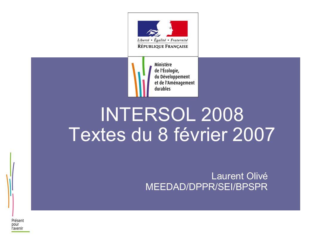 INTERSOL 2008 Textes du 8 février 2007 Laurent Olivé MEEDAD/DPPR/SEI/BPSPR