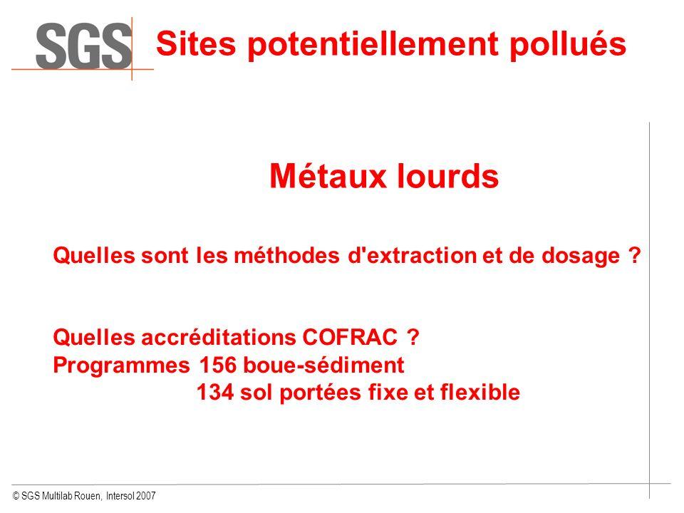 © SGS Multilab Rouen, Intersol 2007 Sites potentiellement pollués Métaux lourds Quelles sont les méthodes d'extraction et de dosage ? Quelles accrédit