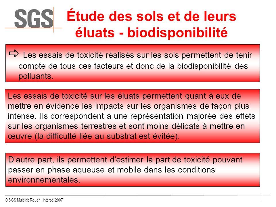© SGS Multilab Rouen, Intersol 2007 Étude des sols et de leurs éluats - biodisponibilité Les essais de toxicité réalisés sur les sols permettent de te