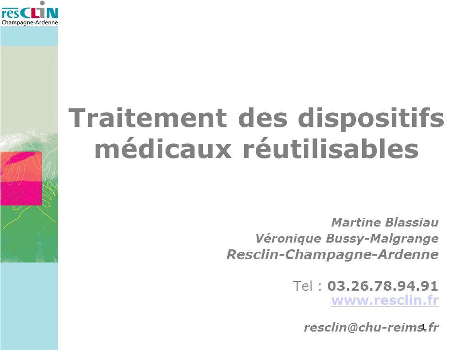 1 Martine Blassiau Véronique Bussy-Malgrange Resclin-Champagne-Ardenne Tel : 03.26.78.94.91 www.resclin.fr resclin@chu-reims.fr Traitement des disposi