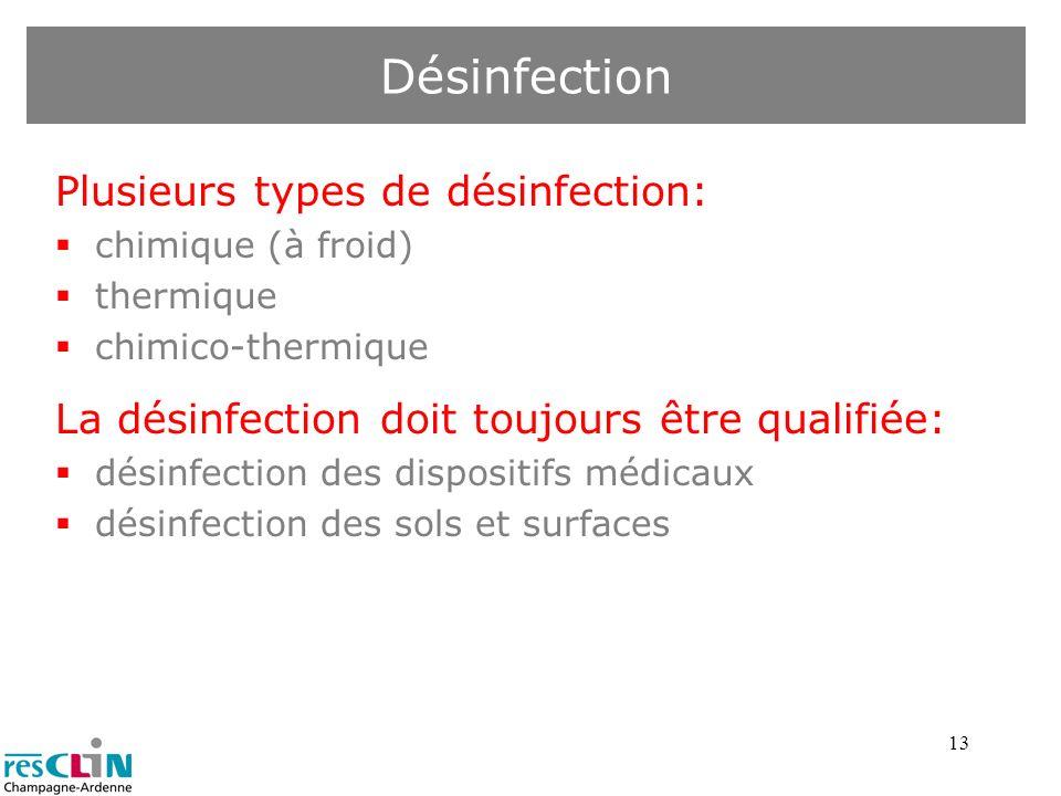 13 Plusieurs types de désinfection: chimique (à froid) thermique chimico-thermique La désinfection doit toujours être qualifiée: désinfection des disp