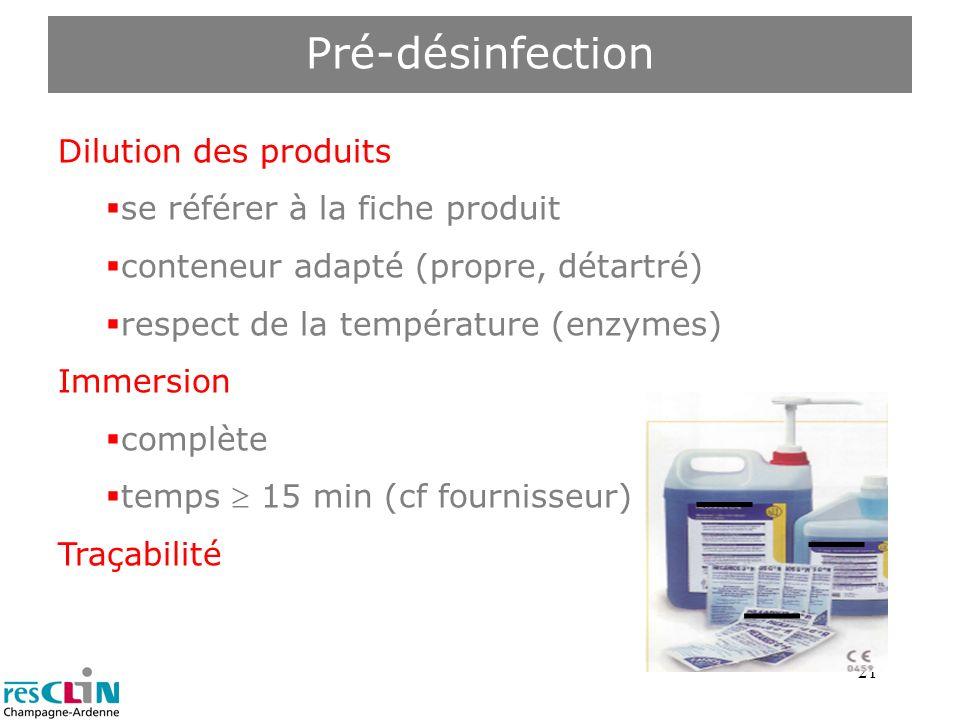 21 Dilution des produits se référer à la fiche produit conteneur adapté (propre, détartré) respect de la température (enzymes) Immersion complète temp