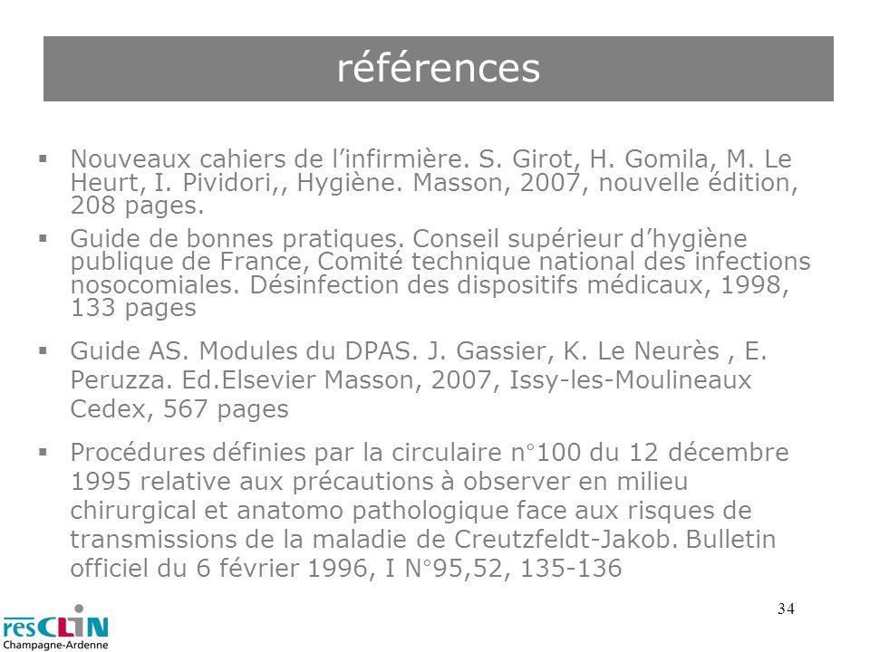 34 Nouveaux cahiers de linfirmière. S. Girot, H. Gomila, M. Le Heurt, I. Pividori,, Hygiène. Masson, 2007, nouvelle édition, 208 pages. Guide de bonne