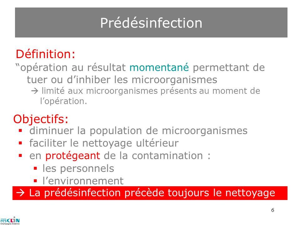 6 Prédésinfection Définition: opération au résultat momentané permettant de tuer ou dinhiber les microorganismes limité aux microorganismes présents a