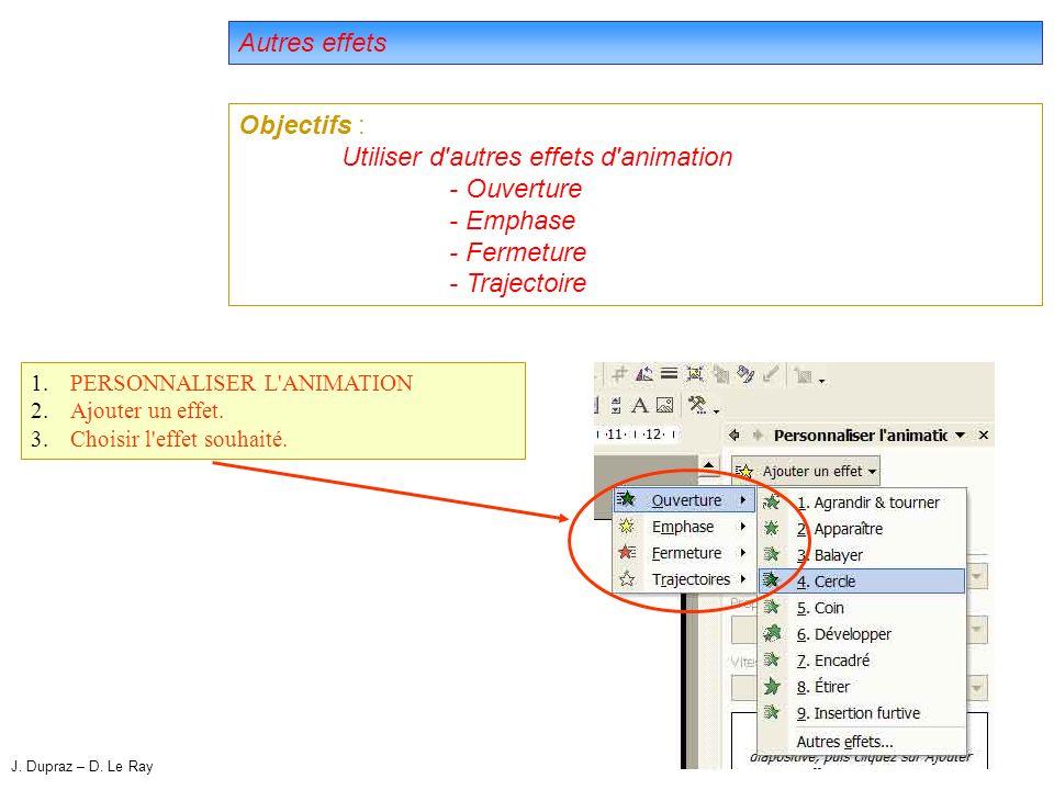 26 Autres effets Objectifs : Utiliser d autres effets d animation - Ouverture - Emphase - Fermeture - Trajectoire 1.PERSONNALISER L ANIMATION 2.Ajouter un effet.
