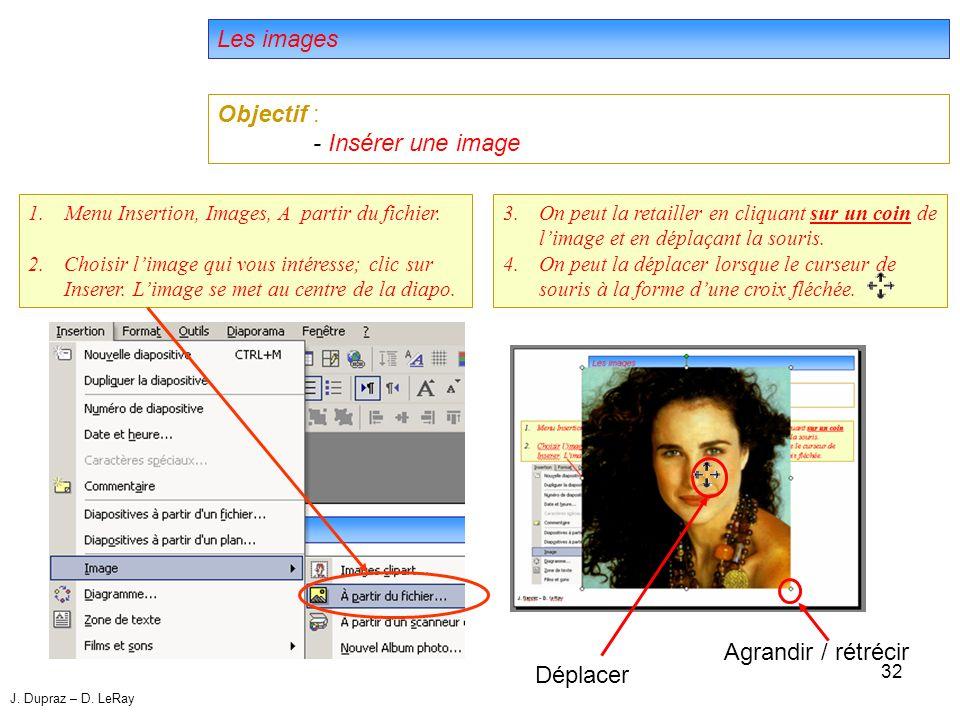 32 Les images Objectif : - Insérer une image 3.On peut la retailler en cliquant sur un coin de limage et en déplaçant la souris.