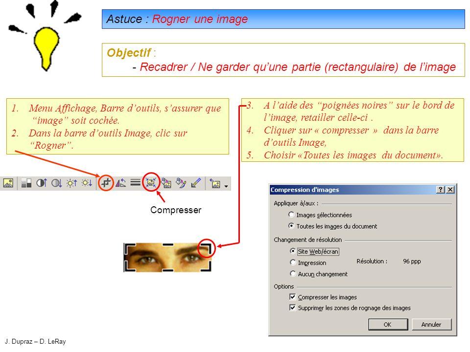 34 Astuce : Rogner une image Objectif : - Recadrer / Ne garder quune partie (rectangulaire) de limage 3.A laide des poignées noires sur le bord de limage, retailler celle-ci.