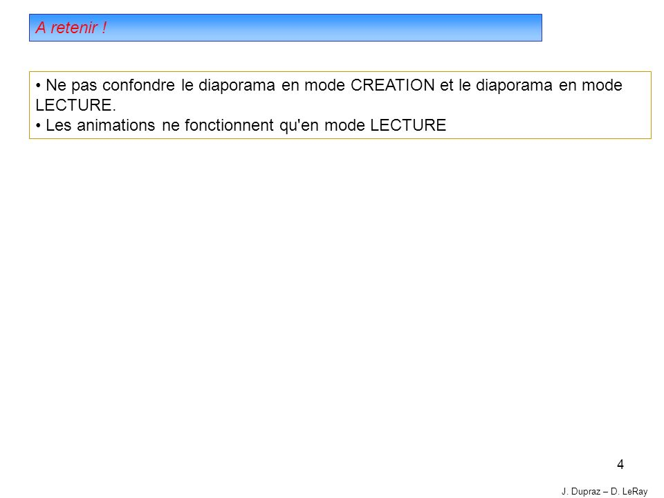 4 A retenir . Ne pas confondre le diaporama en mode CREATION et le diaporama en mode LECTURE.