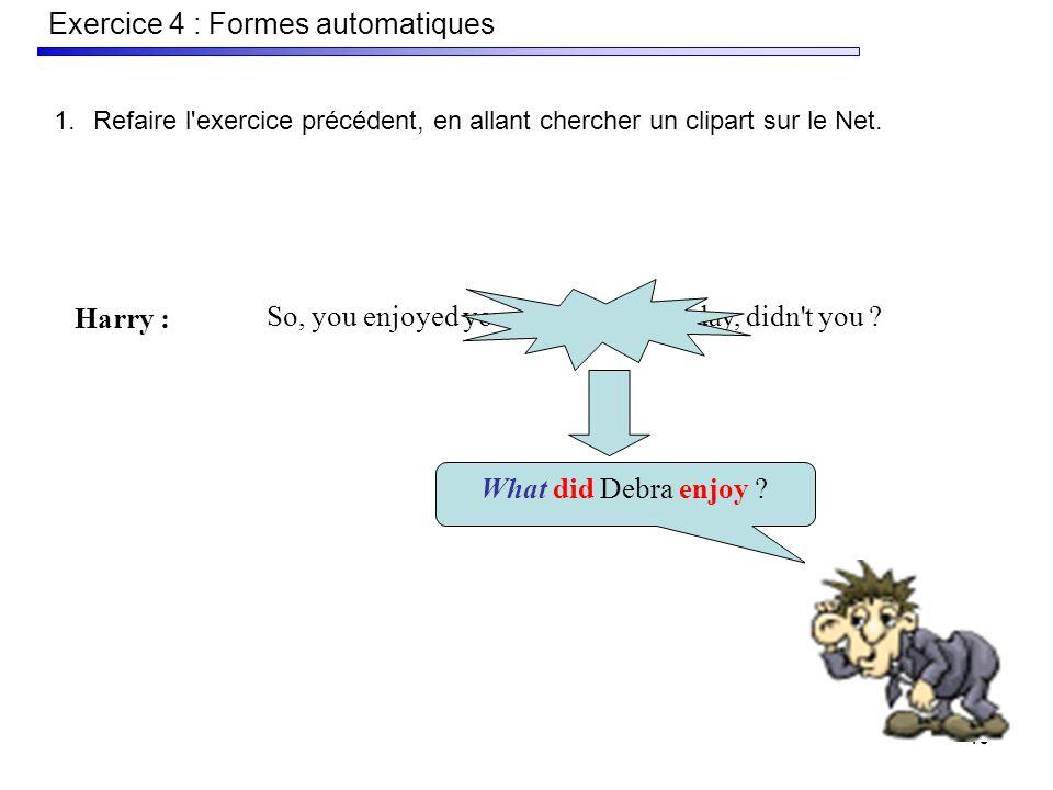 40 Exercice 4 : Formes automatiques 1.Refaire l exercice précédent, en allant chercher un clipart sur le Net.