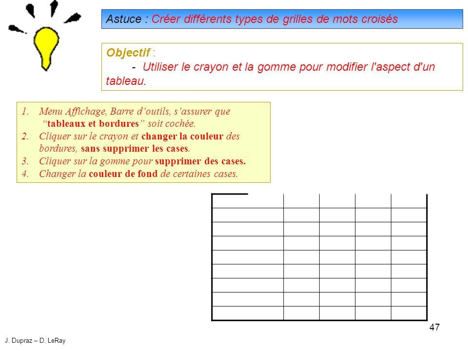 47 Astuce : Créer différents types de grilles de mots croisés Objectif : - Utiliser le crayon et la gomme pour modifier l aspect d un tableau.